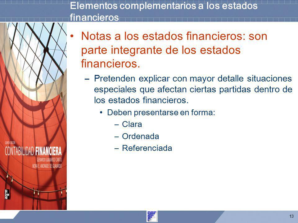 13 Elementos complementarios a los estados financieros Notas a los estados financieros: son parte integrante de los estados financieros. –Pretenden ex