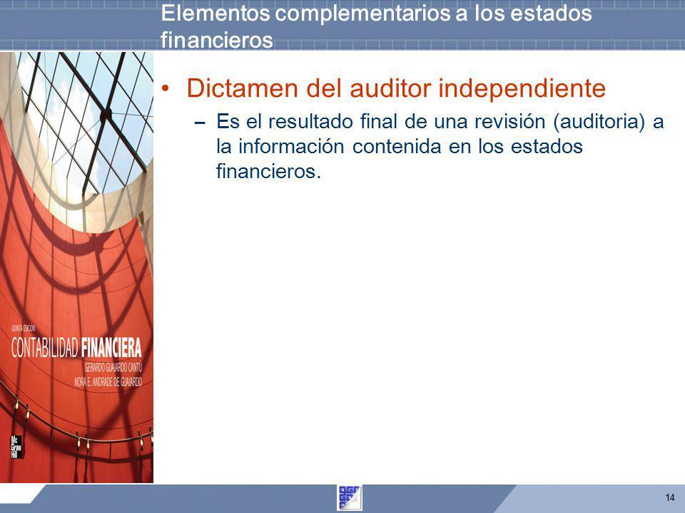 14 Elementos complementarios a los estados financieros Dictamen del auditor independiente –Es el resultado final de una revisión (auditoria) a la info