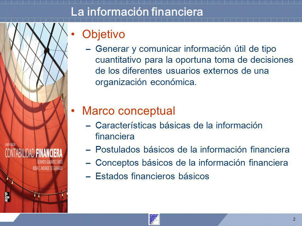 2 La información financiera Objetivo –Generar y comunicar información útil de tipo cuantitativo para la oportuna toma de decisiones de los diferentes