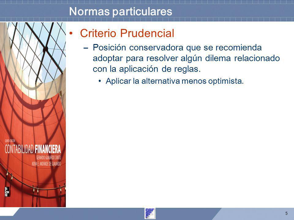 5 Normas particulares Criterio Prudencial –Posición conservadora que se recomienda adoptar para resolver algún dilema relacionado con la aplicación de