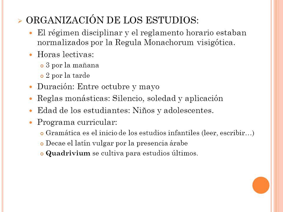 ORGANIZACIÓN DE LOS ESTUDIOS: El régimen disciplinar y el reglamento horario estaban normalizados por la Regula Monachorum visigótica.
