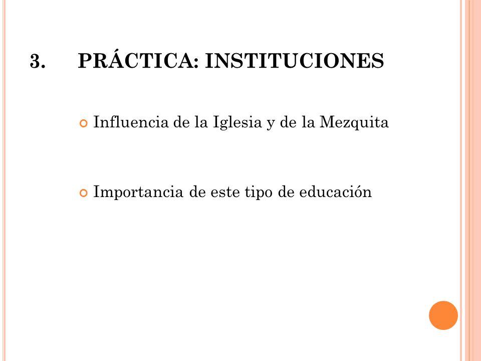 3.PRÁCTICA: INSTITUCIONES Influencia de la Iglesia y de la Mezquita Importancia de este tipo de educación