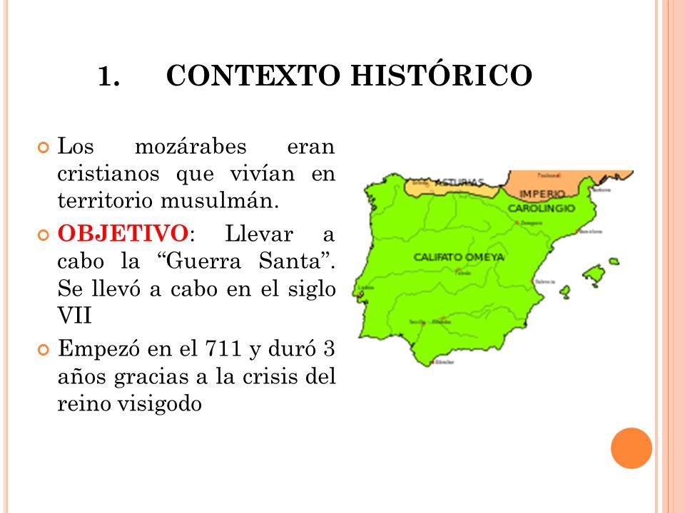 1.CONTEXTO HISTÓRICO Los mozárabes eran cristianos que vivían en territorio musulmán.