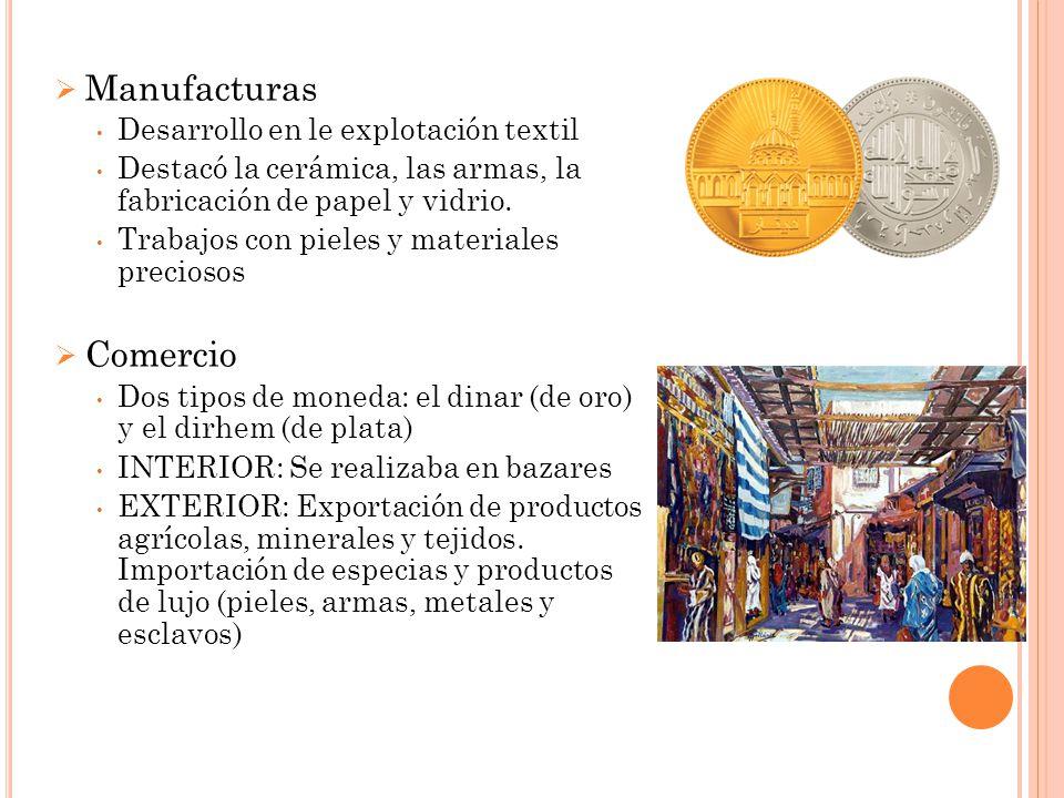 Manufacturas Desarrollo en le explotación textil Destacó la cerámica, las armas, la fabricación de papel y vidrio.