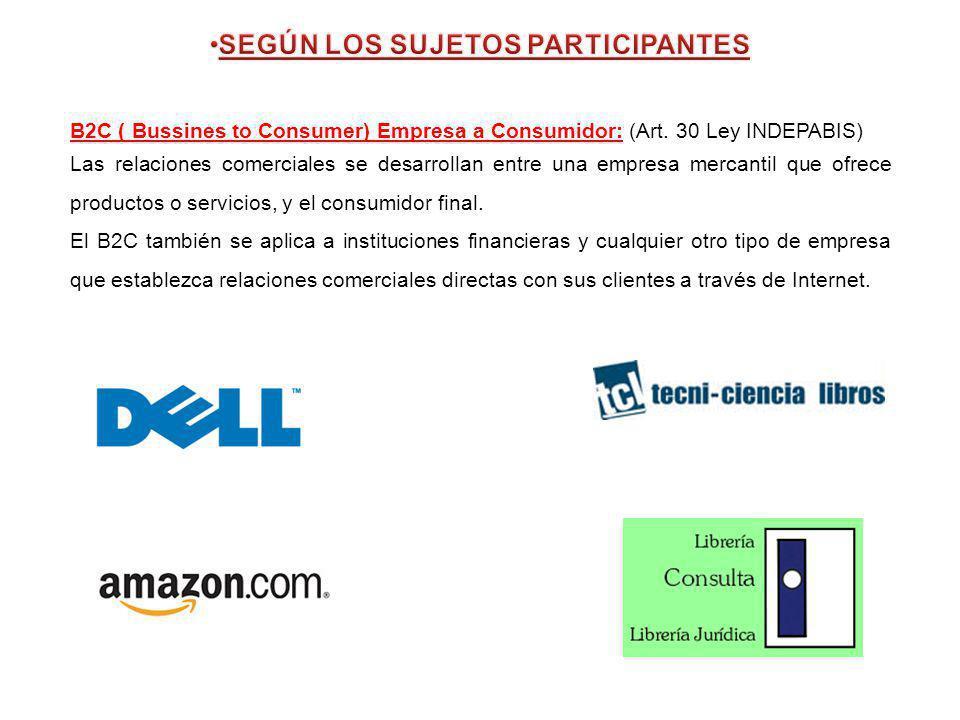 B2C ( Bussines to Consumer) Empresa a Consumidor: (Art. 30 Ley INDEPABIS) Las relaciones comerciales se desarrollan entre una empresa mercantil que of