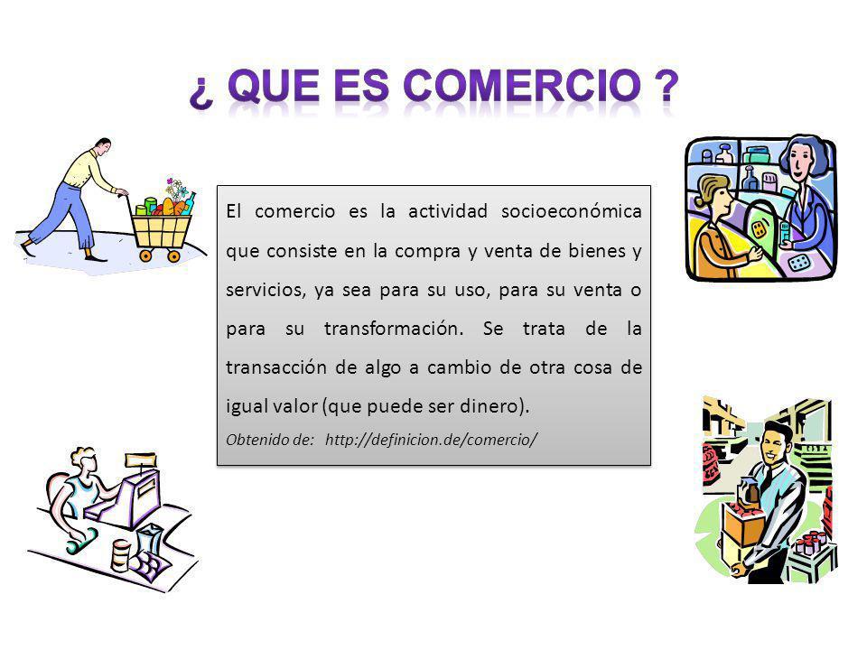 El comercio es la actividad socioeconómica que consiste en la compra y venta de bienes y servicios, ya sea para su uso, para su venta o para su transf