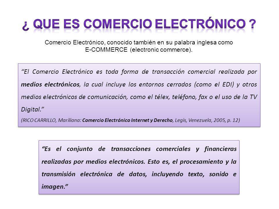 El Comercio Electrónico es toda forma de transacción comercial realizada por medios electrónicos, la cual incluye los entornos cerrados (como el EDI)