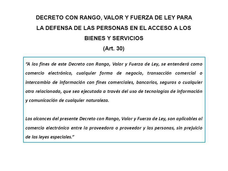 DECRETO CON RANGO, VALOR Y FUERZA DE LEY PARA LA DEFENSA DE LAS PERSONAS EN EL ACCESO A LOS BIENES Y SERVICIOS (Art. 30) A los fines de este Decreto c