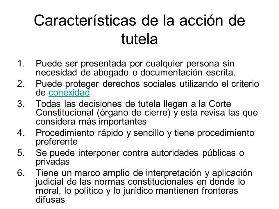 Características de la acción de tutela 1.Puede ser presentada por cualquier persona sin necesidad de abogado o documentación escrita. 2.Puede proteger