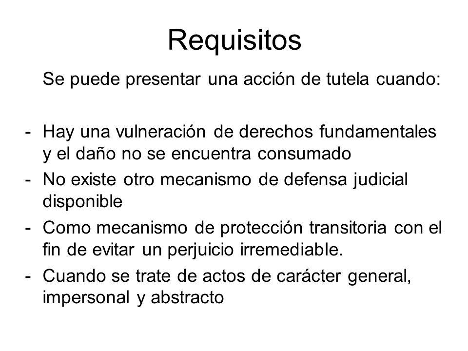 Requisitos Se puede presentar una acción de tutela cuando: -Hay una vulneración de derechos fundamentales y el daño no se encuentra consumado -No exis