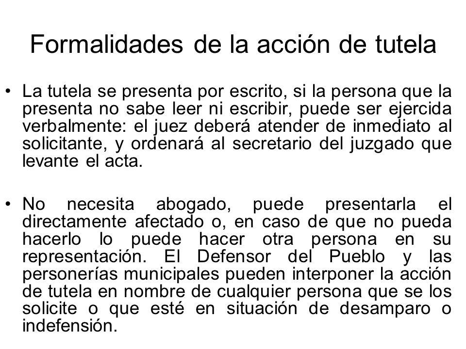 Formalidades de la acción de tutela La tutela se presenta por escrito, si la persona que la presenta no sabe leer ni escribir, puede ser ejercida verb