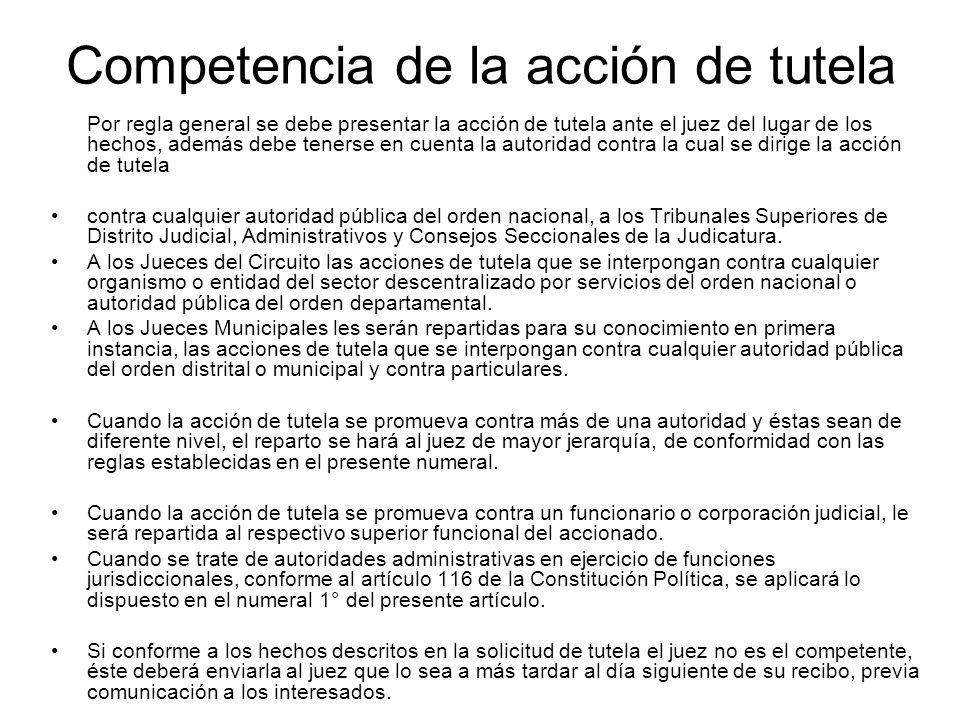 Competencia de la acción de tutela Por regla general se debe presentar la acción de tutela ante el juez del lugar de los hechos, además debe tenerse e
