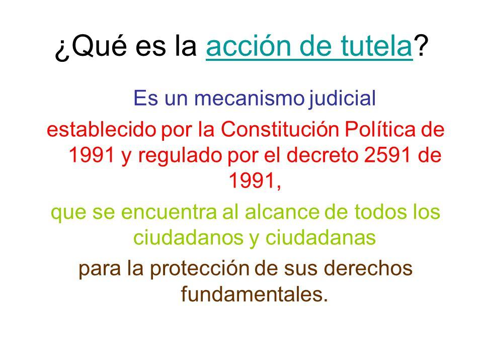 ¿Qué es la acción de tutela?acción de tutela Es un mecanismo judicial establecido por la Constitución Política de 1991 y regulado por el decreto 2591