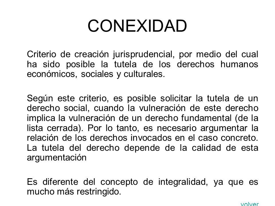 CONEXIDAD Criterio de creación jurisprudencial, por medio del cual ha sido posible la tutela de los derechos humanos económicos, sociales y culturales