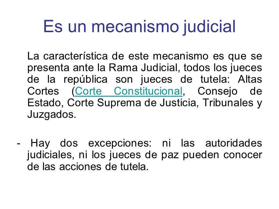 Es un mecanismo judicial La característica de este mecanismo es que se presenta ante la Rama Judicial, todos los jueces de la república son jueces de