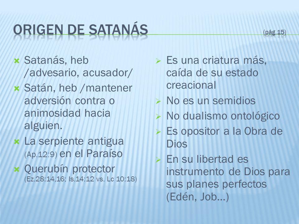 Satanás, heb /advesario, acusador/ Satán, heb /mantener adversión contra o animosidad hacia alguien. La serpiente antigua (Ap.12:9) en el Paraíso Quer