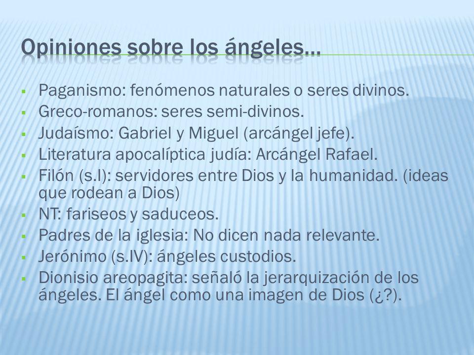 Paganismo: fenómenos naturales o seres divinos. Greco-romanos: seres semi-divinos. Judaísmo: Gabriel y Miguel (arcángel jefe). Literatura apocalíptica