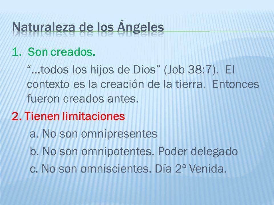 1. Son creados. …todos los hijos de Dios (Job 38:7). El contexto es la creación de la tierra. Entonces fueron creados antes. 2. Tienen limitaciones a.