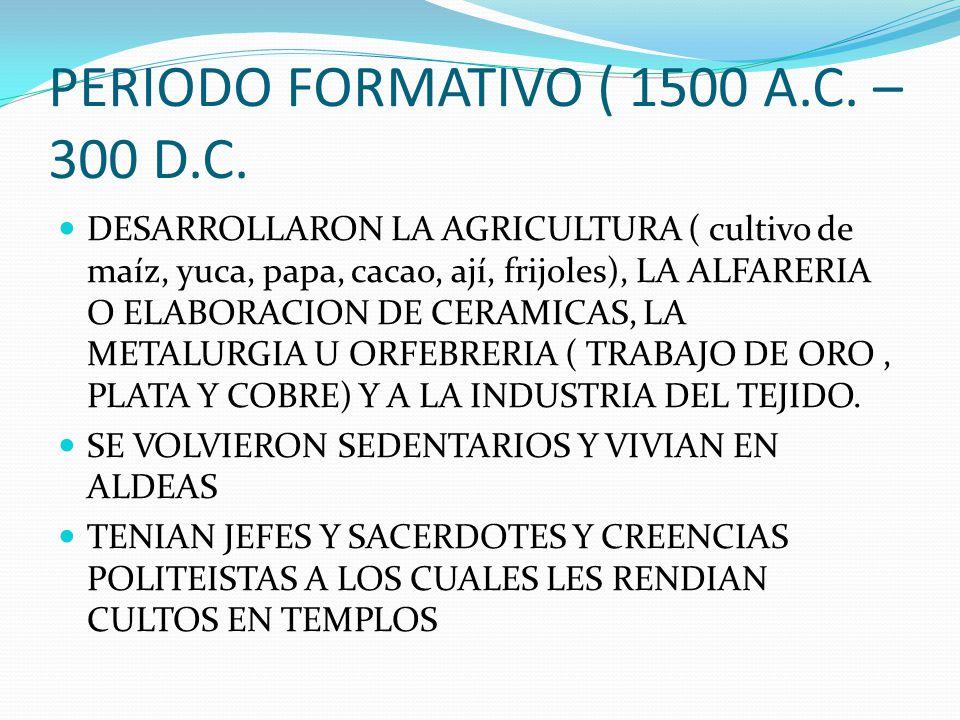 PERIODO FORMATIVO ( 1500 A.C.– 300 D.C.
