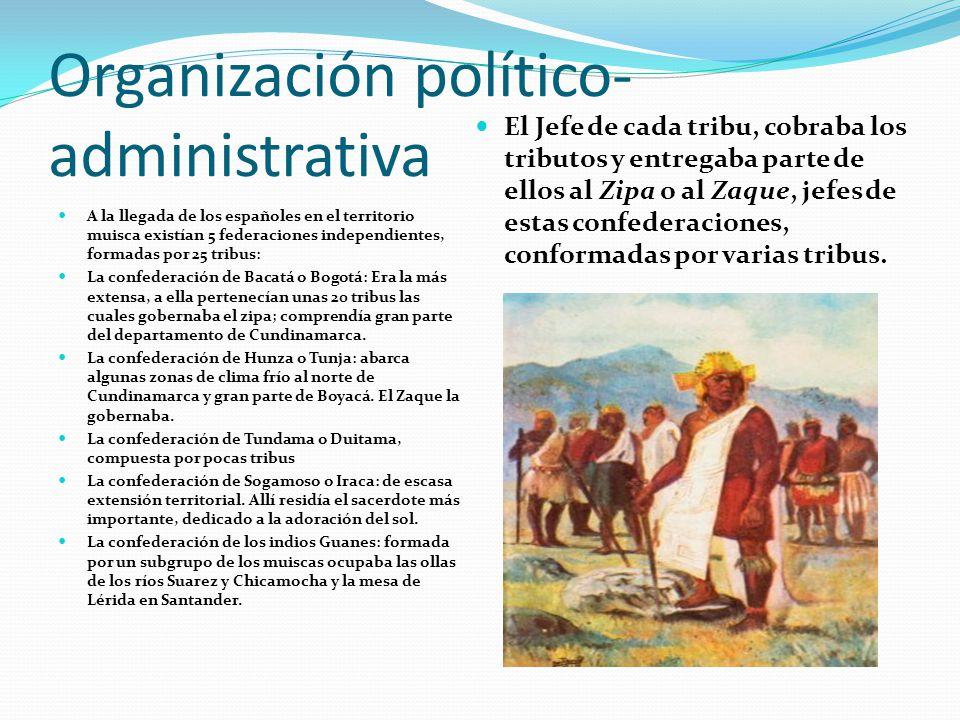 Organización político- administrativa A la llegada de los españoles en el territorio muisca existían 5 federaciones independientes, formadas por 25 tribus: La confederación de Bacatá o Bogotá: Era la más extensa, a ella pertenecían unas 20 tribus las cuales gobernaba el zipa; comprendía gran parte del departamento de Cundinamarca.