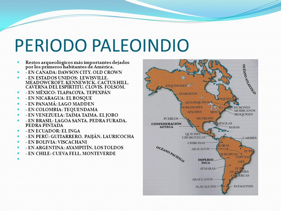 PERIODO PALEOINDIO Restos arqueológicos más importantes dejados por los primeros habitantes de América.