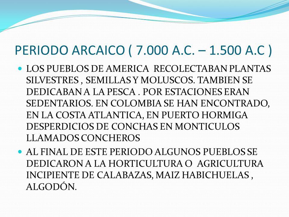 PERIODO ARCAICO ( 7.000 A.C.