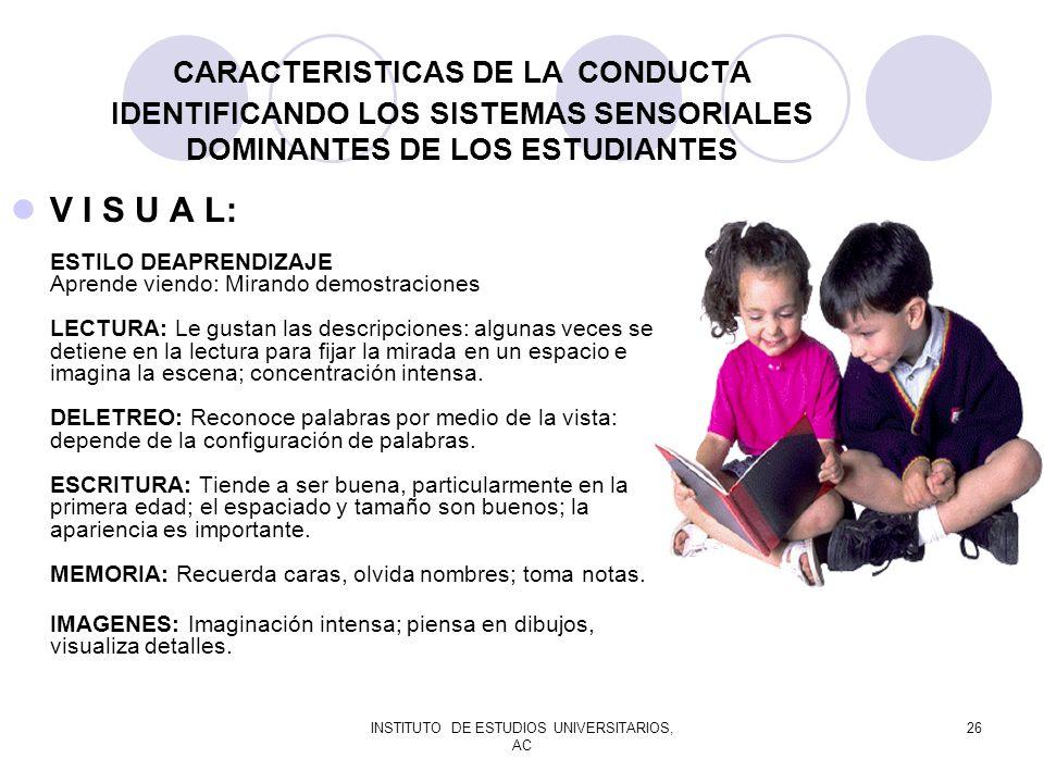INSTITUTO DE ESTUDIOS UNIVERSITARIOS, AC 26 CARACTERISTICAS DE LA CONDUCTA IDENTIFICANDO LOS SISTEMAS SENSORIALES DOMINANTES DE LOS ESTUDIANTES V I S