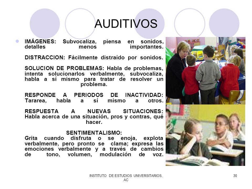 INSTITUTO DE ESTUDIOS UNIVERSITARIOS, AC 30 AUDITIVOS IMÁGENES: Subvocaliza, piensa en sonidos, detalles menos importantes. DISTRACCION: Fácilmente di