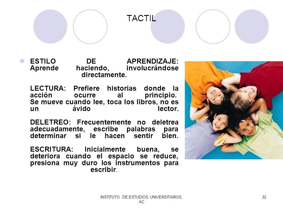 INSTITUTO DE ESTUDIOS UNIVERSITARIOS, AC 32 TACTIL ESTILO DE APRENDIZAJE: Aprende haciendo, involucrándose directamente. LECTURA: Prefiere historias d