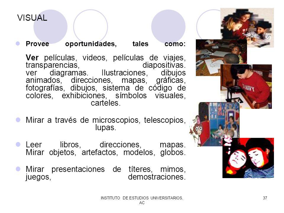 INSTITUTO DE ESTUDIOS UNIVERSITARIOS, AC 37 VISUAL Provee oportunidades, tales como: Ver películas, videos, películas de viajes, transparencias, diapo
