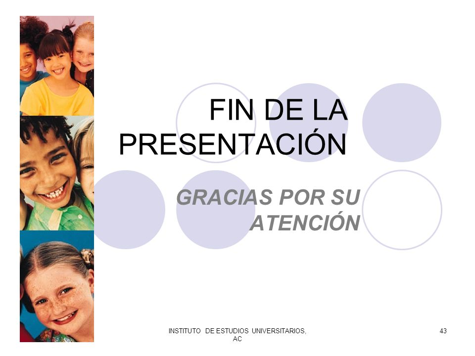 INSTITUTO DE ESTUDIOS UNIVERSITARIOS, AC 43 FIN DE LA PRESENTACIÓN GRACIAS POR SU ATENCIÓN
