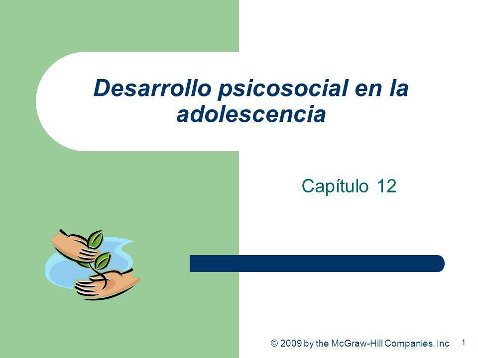 1 © 2009 by the McGraw-Hill Companies, Inc Desarrollo psicosocial en la adolescencia Capítulo 12