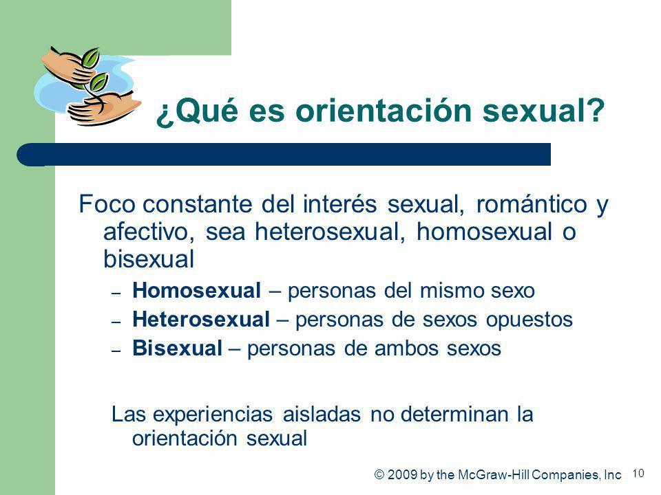 10 ¿Qué es orientación sexual? Foco constante del interés sexual, romántico y afectivo, sea heterosexual, homosexual o bisexual – Homosexual – persona