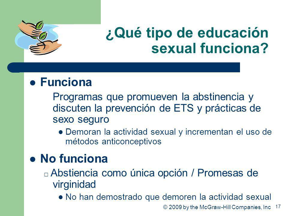 17 ¿Qué tipo de educación sexual funciona? Funciona Programas que promueven la abstinencia y discuten la prevención de ETS y prácticas de sexo seguro