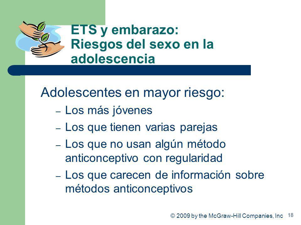 18 ETS y embarazo: Riesgos del sexo en la adolescencia Adolescentes en mayor riesgo: – Los más jóvenes – Los que tienen varias parejas – Los que no us