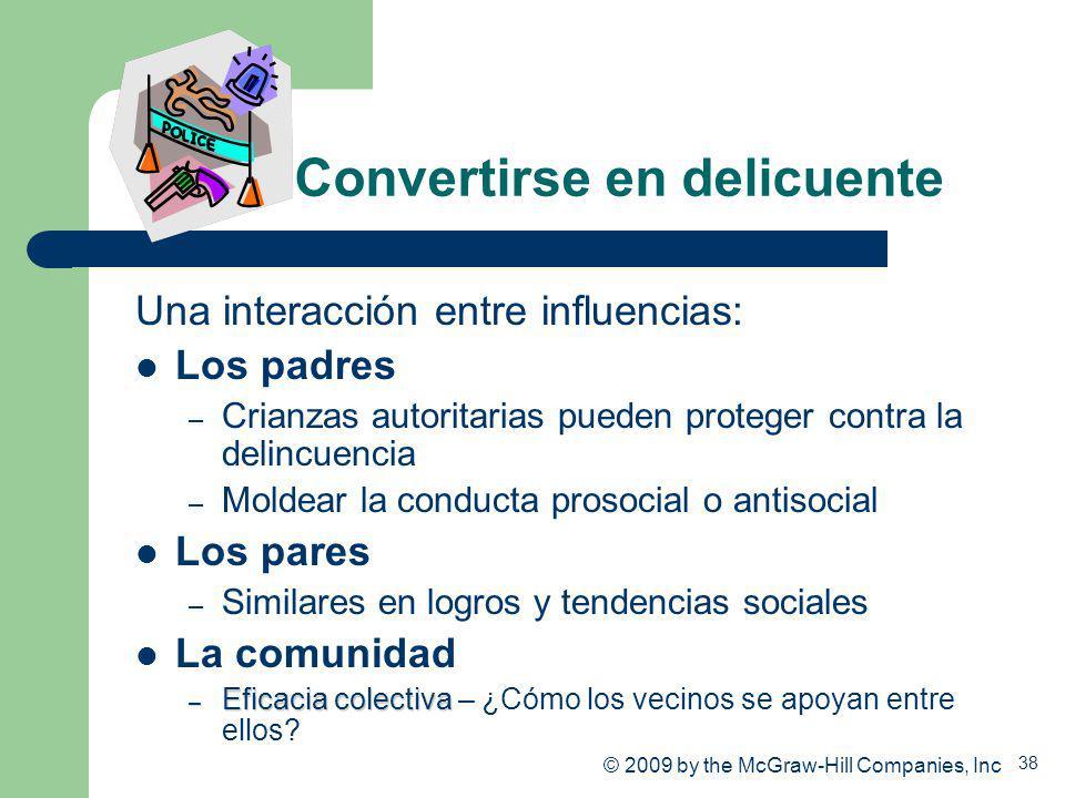 38 Convertirse en delicuente Una interacción entre influencias: Los padres – Crianzas autoritarias pueden proteger contra la delincuencia – Moldear la