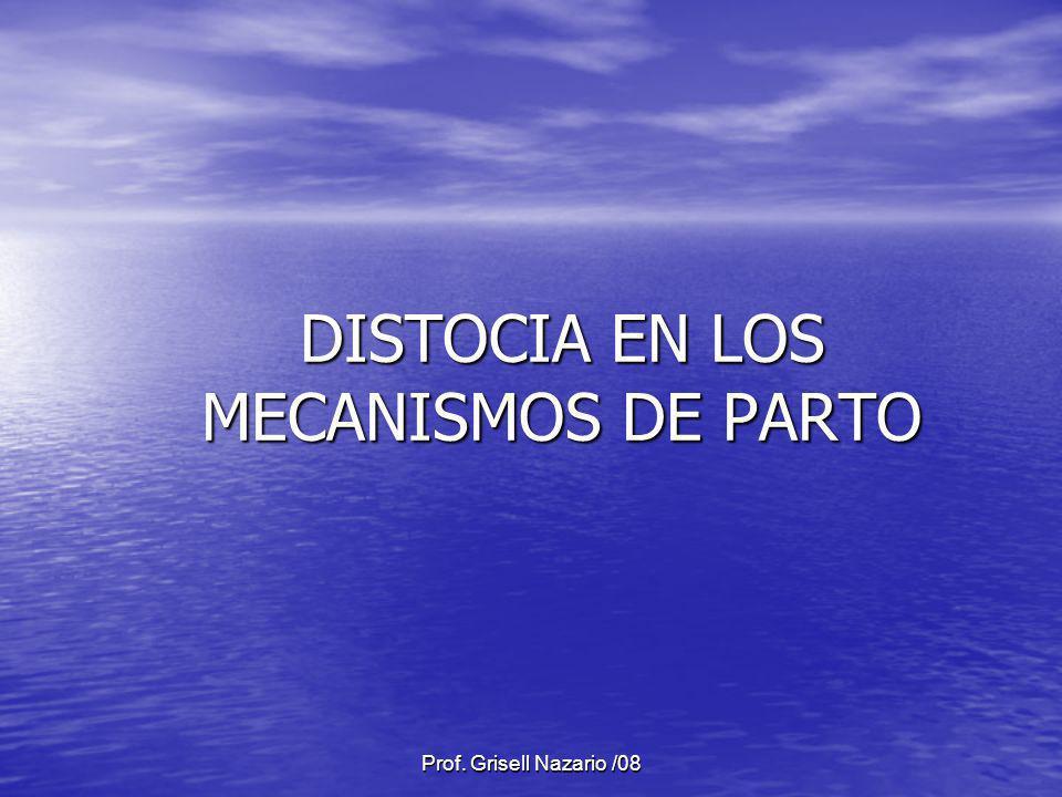 Prof. Grisell Nazario /08 DISTOCIA EN LOS MECANISMOS DE PARTO