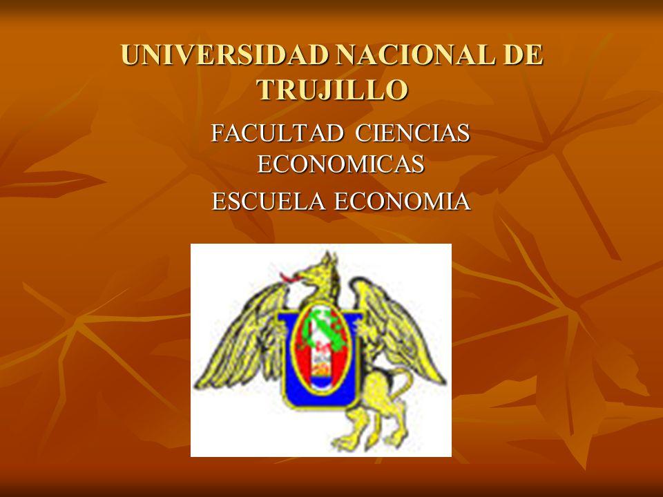 UNIVERSIDAD NACIONAL DE TRUJILLO FACULTAD CIENCIAS ECONOMICAS ESCUELA ECONOMIA