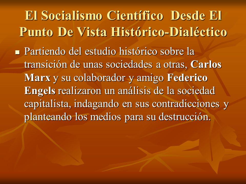El Socialismo Científico Desde El Punto De Vista Histórico-Dialéctico Partiendo del estudio histórico sobre la transición de unas sociedades a otras,