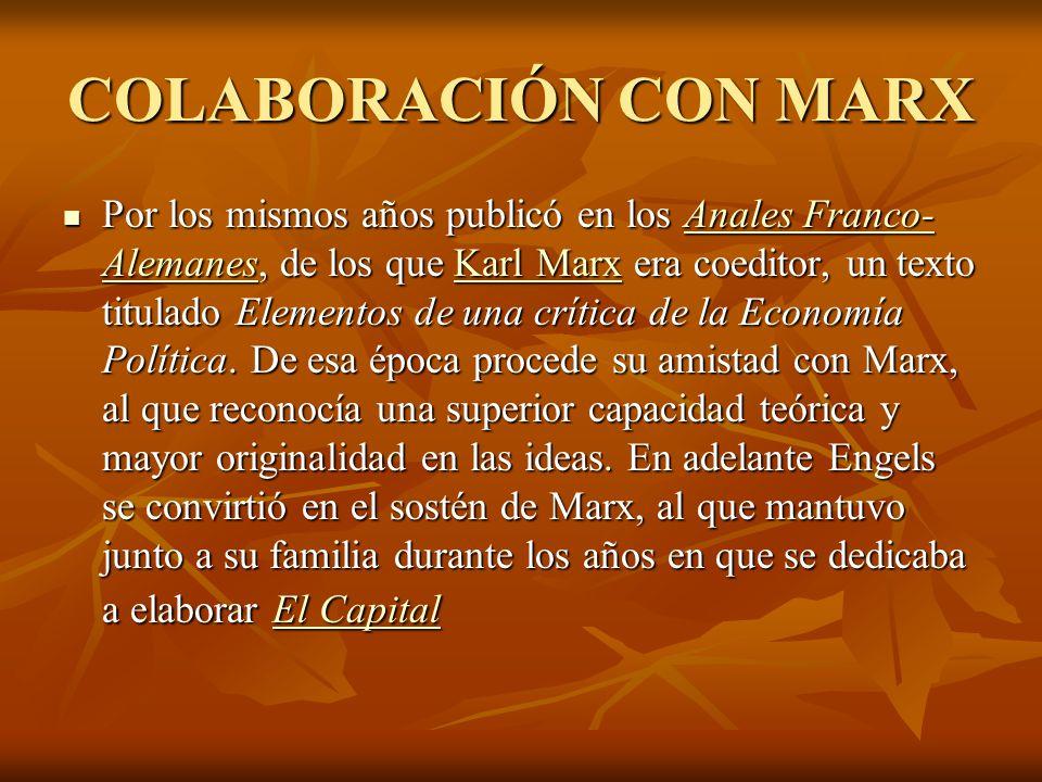 COLABORACIÓN CON MARX Por los mismos años publicó en los Anales Franco- Alemanes, de los que Karl Marx era coeditor, un texto titulado Elementos de una crítica de la Economía Política.