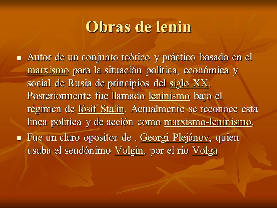 Obras de lenin Autor de un conjunto teórico y práctico basado en el marxismo para la situación política, económica y social de Rusia de principios del