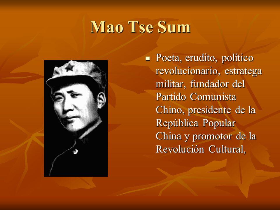 Mao Tse Sum Poeta, erudito, político revolucionario, estratega militar, fundador del Partido Comunista Chino, presidente de la República Popular China y promotor de la Revolución Cultural, Poeta, erudito, político revolucionario, estratega militar, fundador del Partido Comunista Chino, presidente de la República Popular China y promotor de la Revolución Cultural,