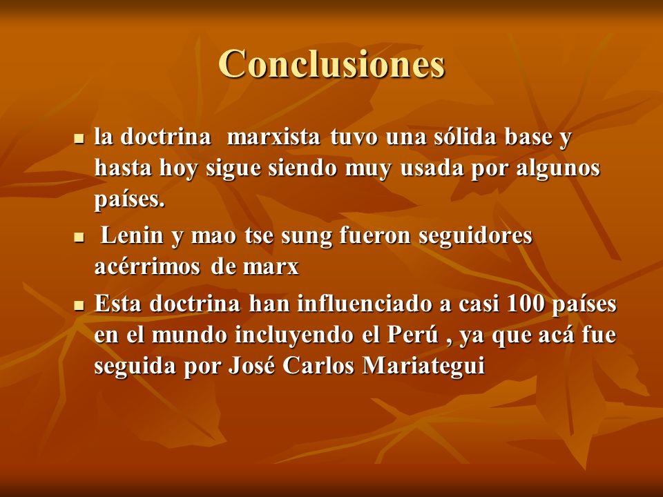 Conclusiones la doctrina marxista tuvo una sólida base y hasta hoy sigue siendo muy usada por algunos países.