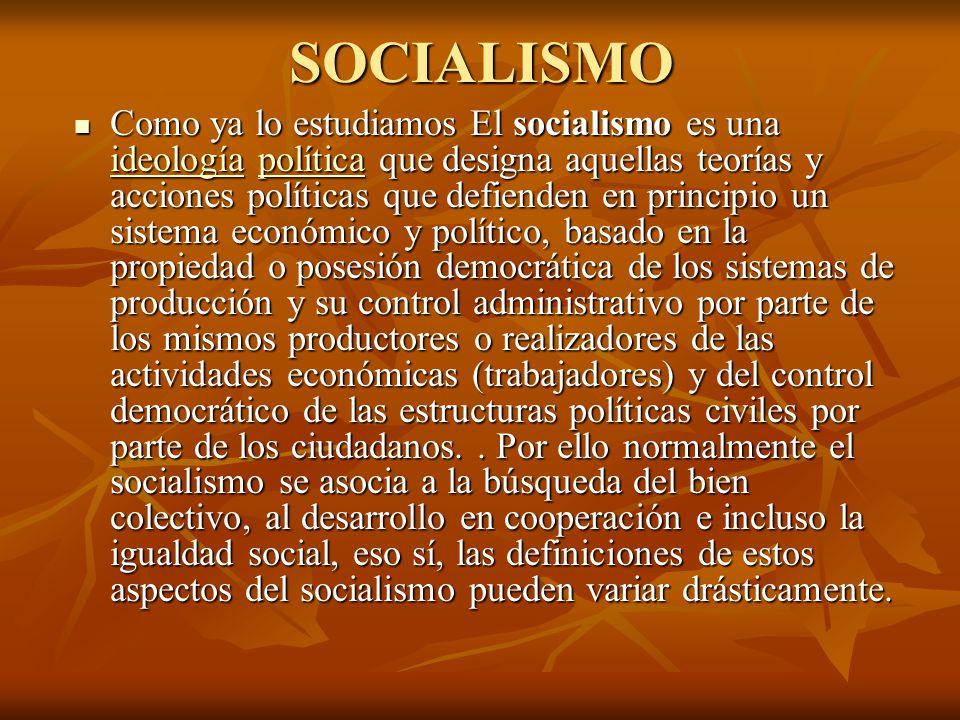 SOCIALISMO Como ya lo estudiamos El socialismo es una ideología política que designa aquellas teorías y acciones políticas que defienden en principio