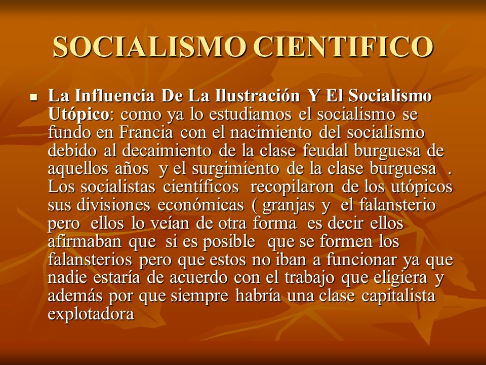 SOCIALISMO CIENTIFICO La Influencia De La Ilustración Y El Socialismo Utópico: como ya lo estudiamos el socialismo se fundo en Francia con el nacimien