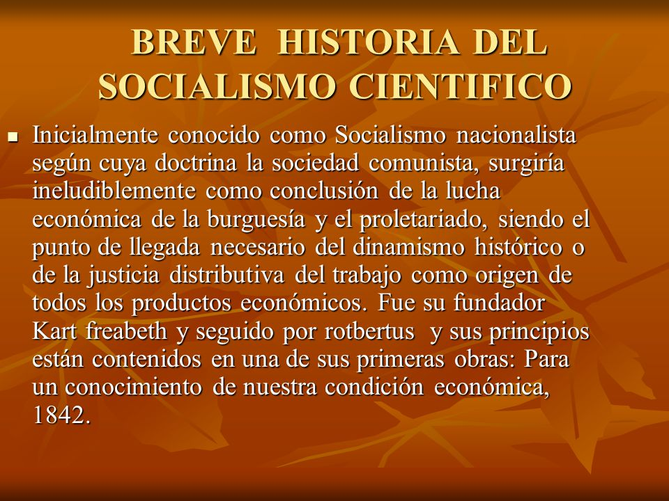 BREVE HISTORIA DEL SOCIALISMO CIENTIFICO BREVE HISTORIA DEL SOCIALISMO CIENTIFICO Inicialmente conocido como Socialismo nacionalista según cuya doctri