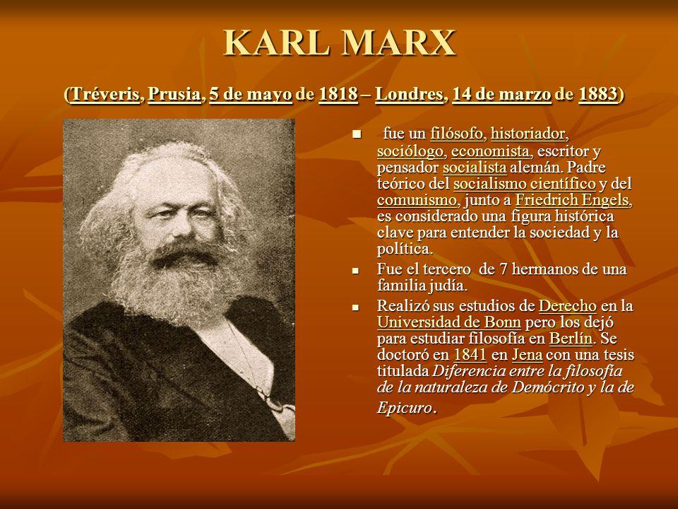 KARL MARX (Tréveris, Prusia, 5 de mayo de 1818 – Londres, 14 de marzo de 1883) TréverisPrusia5 de mayo1818Londres14 de marzo1883TréverisPrusia5 de mayo1818Londres14 de marzo1883 fue un filósofo, historiador, sociólogo, economista, escritor y pensador socialista alemán.