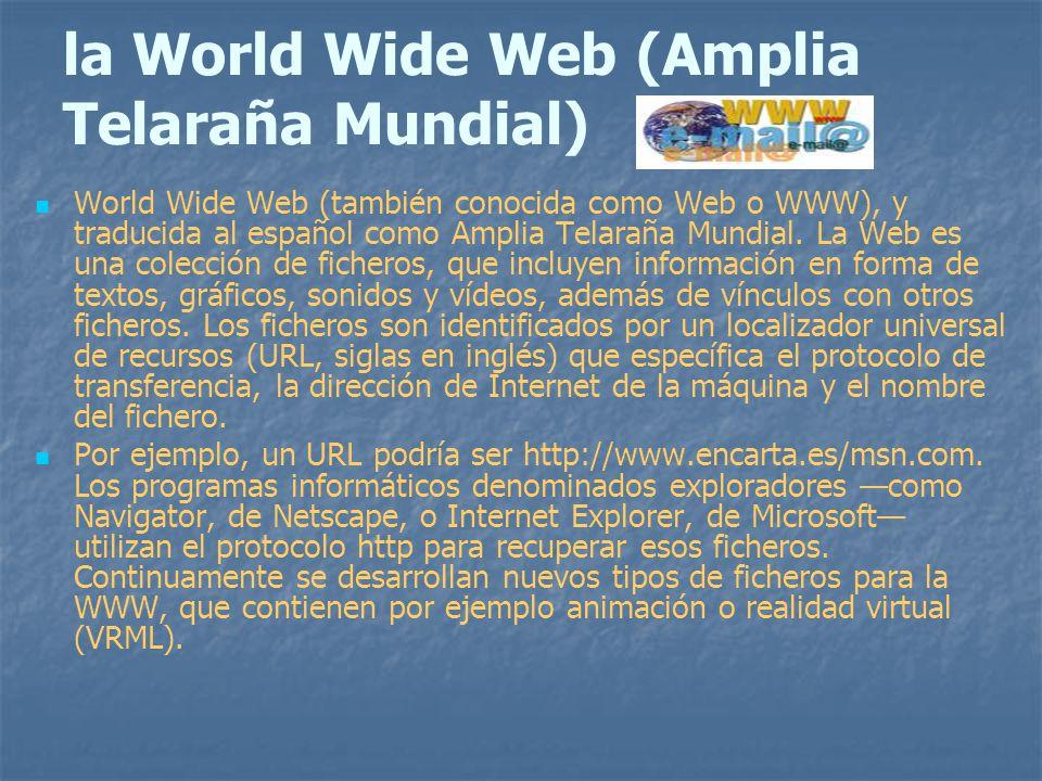 la World Wide Web (Amplia Telaraña Mundial) World Wide Web (también conocida como Web o WWW), y traducida al español como Amplia Telaraña Mundial. La