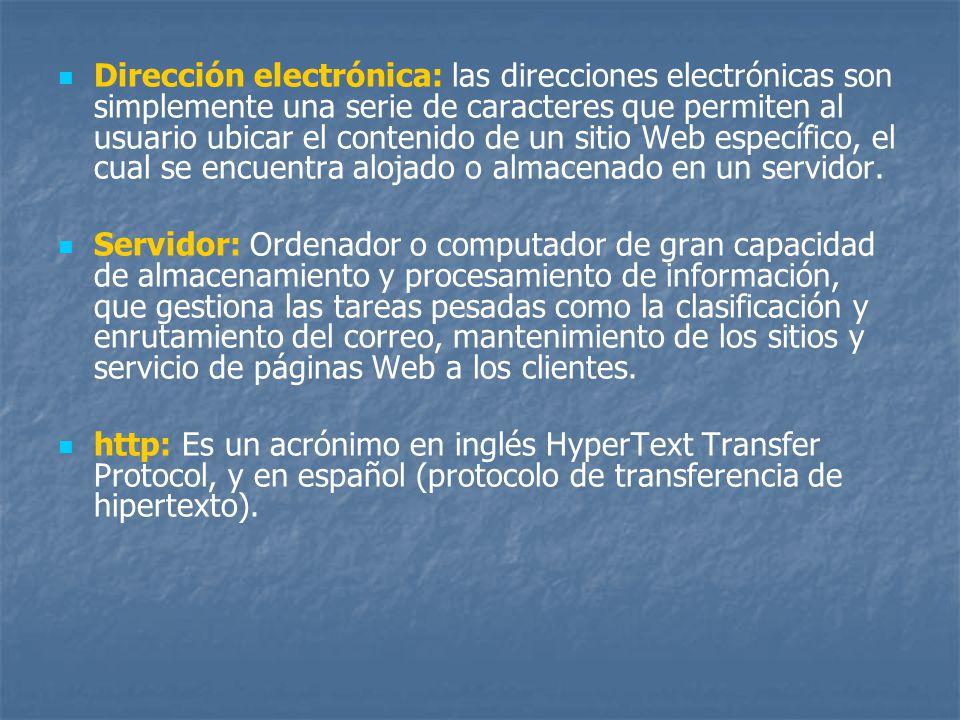 Dirección electrónica: las direcciones electrónicas son simplemente una serie de caracteres que permiten al usuario ubicar el contenido de un sitio We