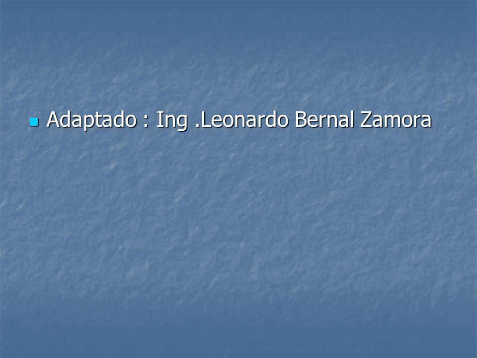 Adaptado : Ing.Leonardo Bernal Zamora Adaptado : Ing.Leonardo Bernal Zamora